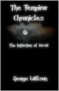 The Fempiror Chronicles: The Initiation of David by George Willson